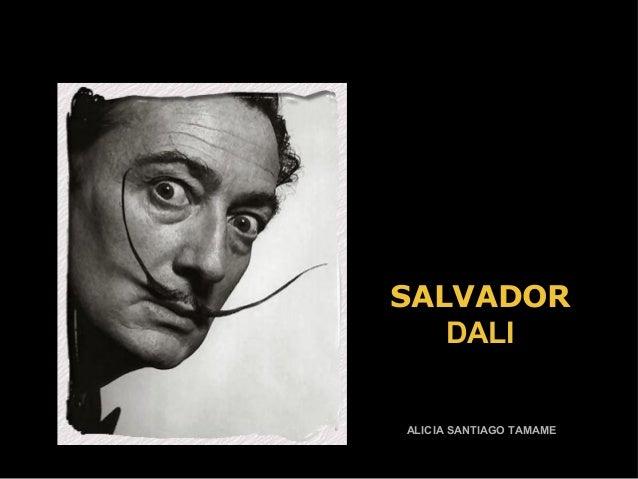 SALVADORSALVADOR DALIDALI ALICIA SANTIAGO TAMAMEALICIA SANTIAGO TAMAME