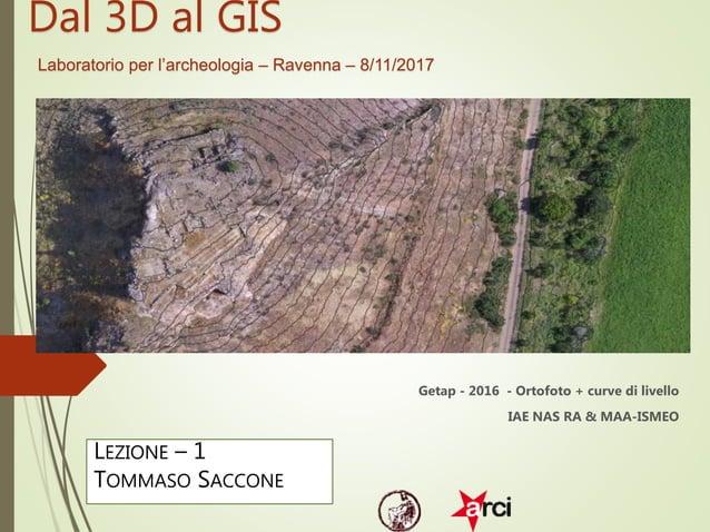 Dal 3D al GIS Laboratorio per l'archeologia – Ravenna – 8/11/2017 Getap - 2016 - Ortofoto + curve di livello IAE NAS RA & ...