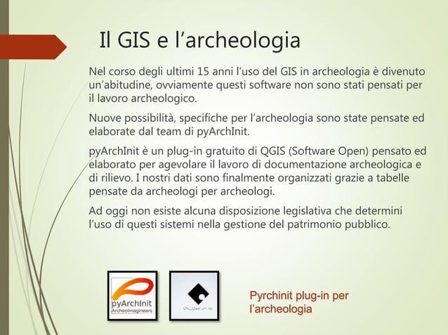 Il GIS e l'archeologia Nel corso degli ultimi 15 anni l'uso del GIS in archeologia è divenuto un'abitudine, ovviamente que...