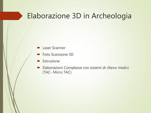 Elaborazione 3D in Archeologia  Laser Scanner  Foto Scansione 3D  Estrusione  Elaborazioni Complesse con sistemi di ri...