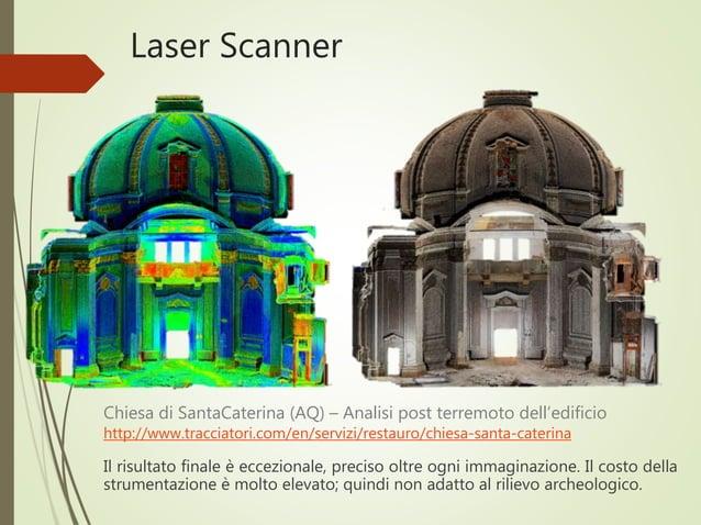 Laser Scanner Il risultato finale è eccezionale, preciso oltre ogni immaginazione. Il costo della strumentazione è molto e...