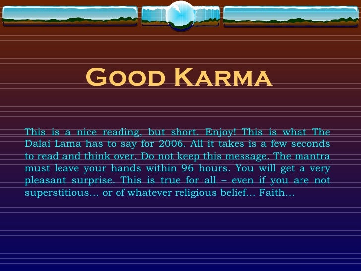 Good Karma This is a nice reading, but short. Enjoy! This is what The Dalai Lama has to say for 2006. All it takes is a fe...