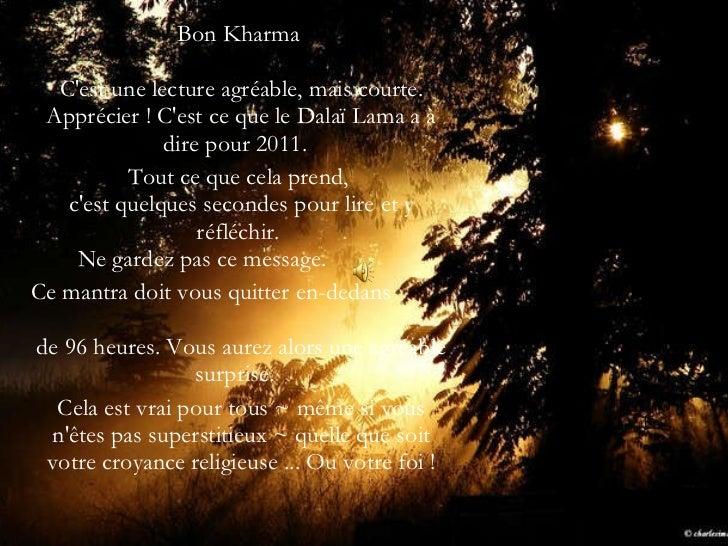 <ul><li>Bon Kharma  C'est une lecture agréable, mais courte. Apprécier! C'est ce que le Dalaï Lama a à dire pour 2011.  <...