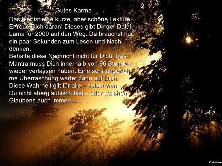 Gutes Karma Das hier ist eine kurze, aber schöne Lektüre . Erfreue Dich daran! Dieses gibt Dir der Dalai Lama für 2009 auf...