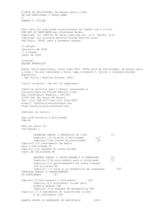 A ARTE DA FELICIDADE, Um manual para a vida DE SUA SANTIDADE, O DALAI_LAMA e HOWARD C. CUTLER Esta obra foi publicada orig...