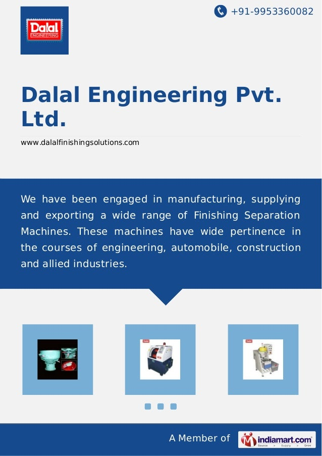 +91-9953360082  Dalal Engineering Pvt. Ltd. www.dalalfinishingsolutions.com  We have been engaged in manufacturing, supply...
