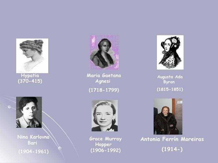 Hypatia (370-415) Maria Gaetana Agnesi  (1718-1799) Augusta Ada Byron  (1815-1851) Nina Karlovna Bari  (1904-1961) Grace M...