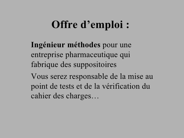 Offre d'emploi : Ingénieur méthodes  pour une entreprise pharmaceutique qui fabrique des suppositoires Vous serez responsa...