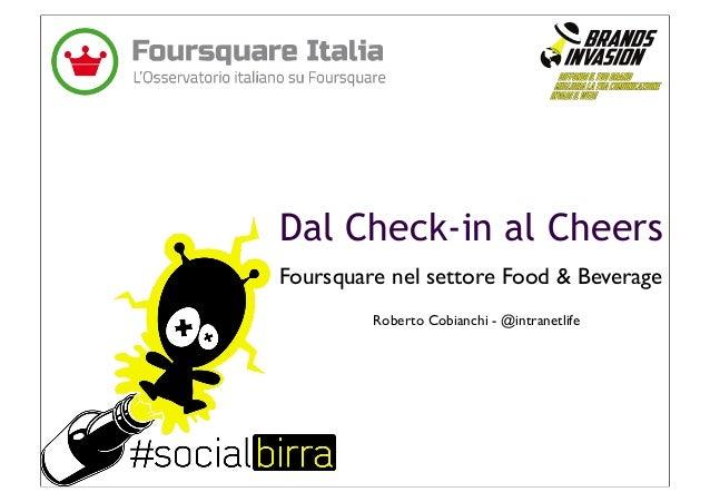 Dal Check-in al Cheers Foursquare nel settore Food & Beverage Roberto Cobianchi - @intranetlife