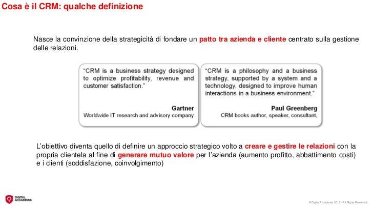 Cosa è il CRM: qualche definizione       Nasce la convinzione della strategicità di fondare un patto tra azienda e cliente...