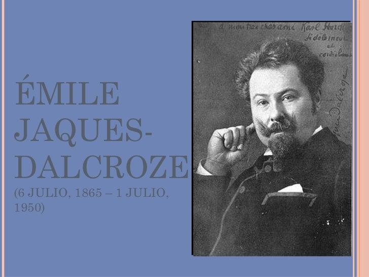 ÉMILE JAQUES-DALCROZE (6 JULIO, 1865 – 1 JULIO, 1950)