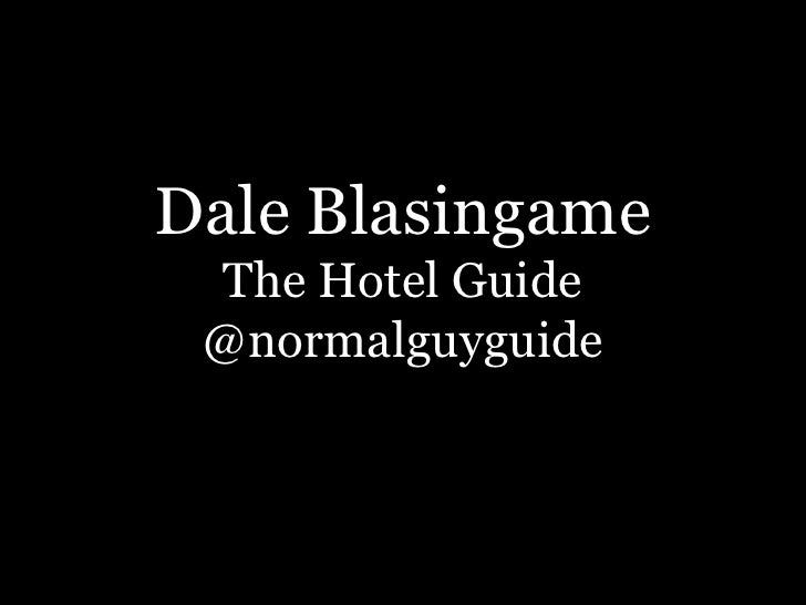 Dale BlasingameThe Hotel Guide@normalguyguide<br />