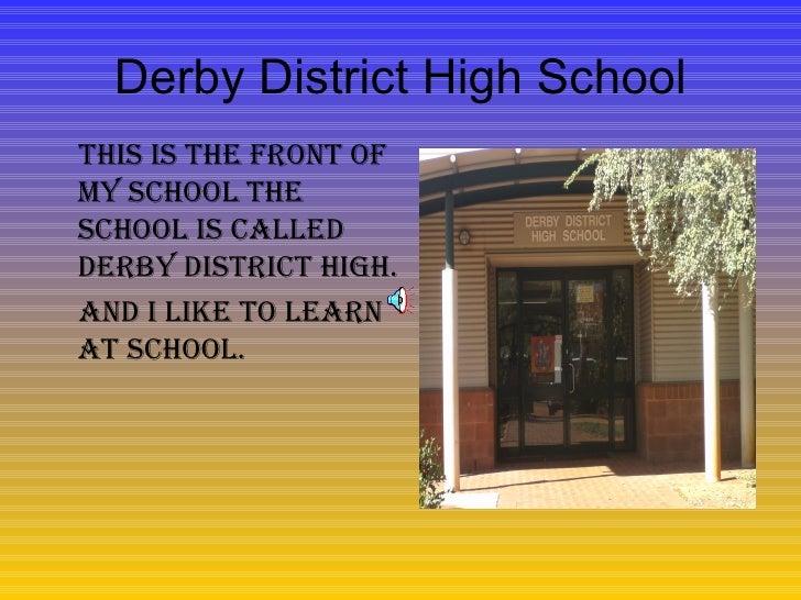 Derby District High School <ul><li>This is the front of my school the school is called Derby District HIGH.  </li></ul><ul...