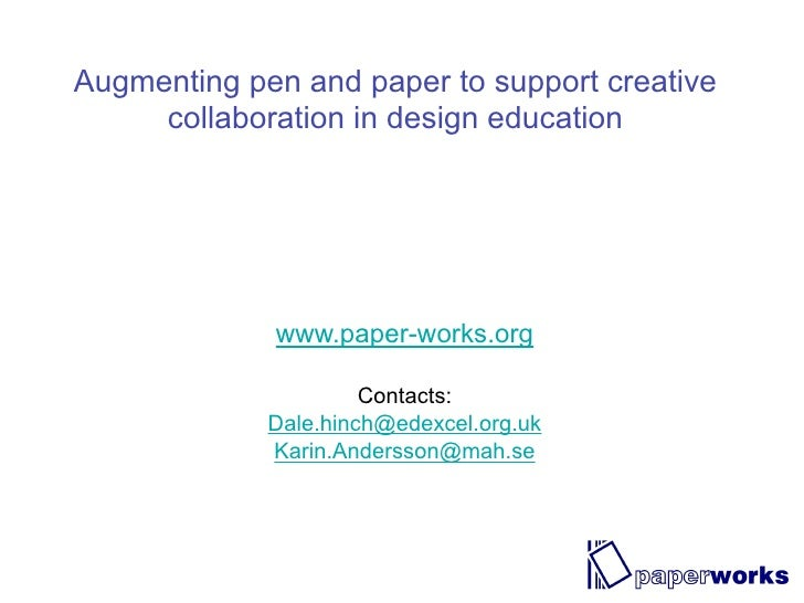 Augmenting pen and paper to support creative      collaboration in design education                  www.paper-works.org  ...