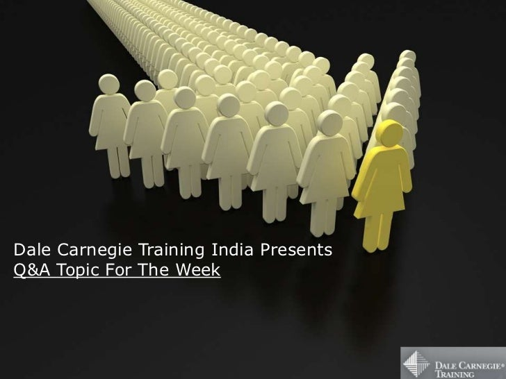 Dale Carnegie Training India PresentsQ&A Topic For The Week