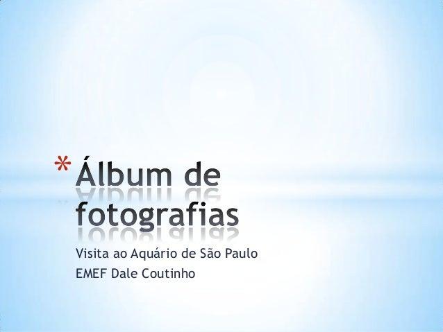 Visita ao Aquário de São Paulo EMEF Dale Coutinho *