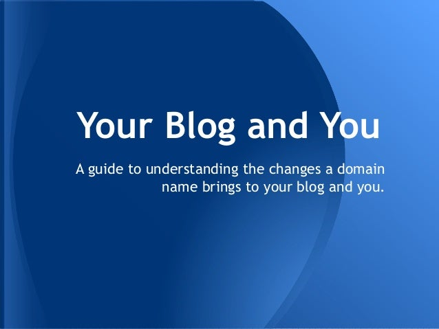 Your Blog and You A guide to understanding the changes a domain name brings to your blog and you.