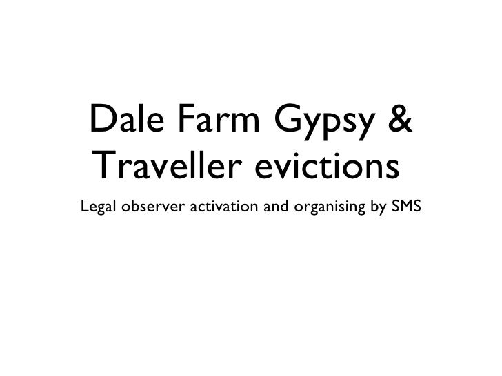 Dale Farm Gypsy & Traveller evictions <ul><li>Legal observer activation and organising by SMS </li></ul>