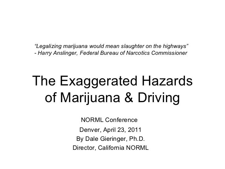 The Exaggerated Hazards of Marijuana & Driving NORML Conference   Denver, April 23, 2011 By Dale Gieringer, Ph.D. Director...