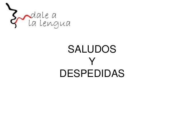 SALUDOS Y DESPEDIDAS