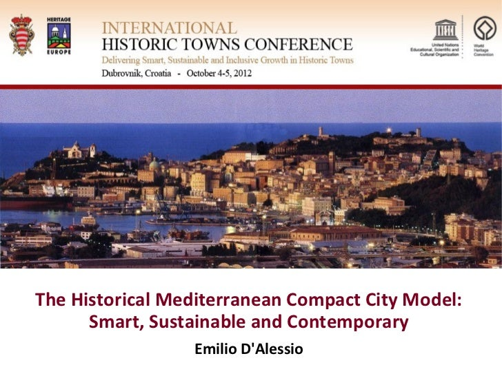 The Historical Mediterranean Compact City Model:      Smart, Sustainable and Contemporary                 Emilio DAlessio