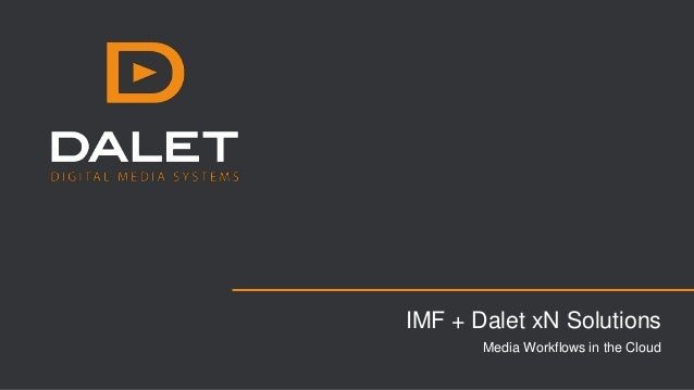 IMF + Dalet xN Solutions Media Workflows in the Cloud