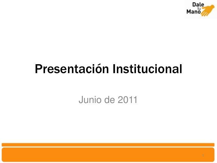 Presentación Institucional<br />Junio de 2011<br />1<br />