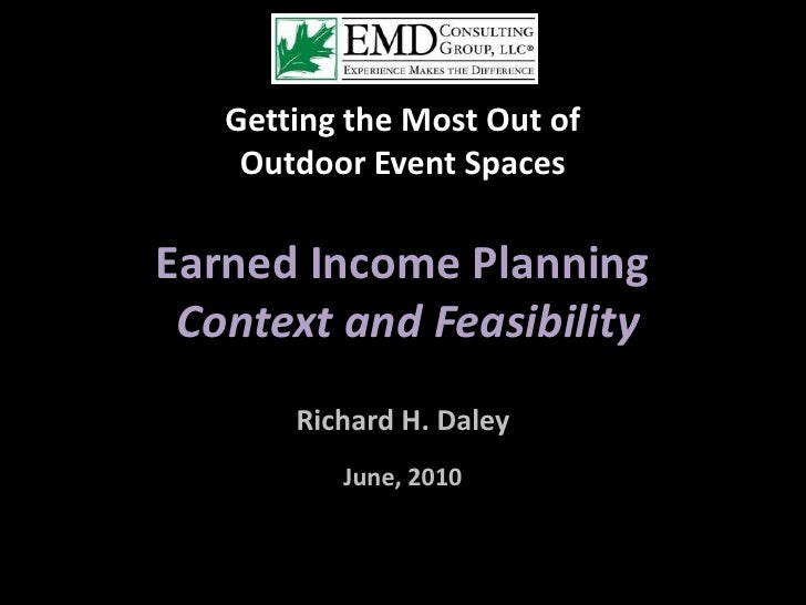 Getting the Most Out of <br />Outdoor Event Spaces<br />Earned Income Planning<br /> Context and Feasibility<br />Richard ...