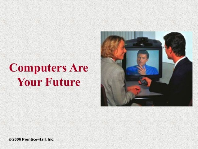 Computers AreYour Future© 2006 Prentice-Hall, Inc.