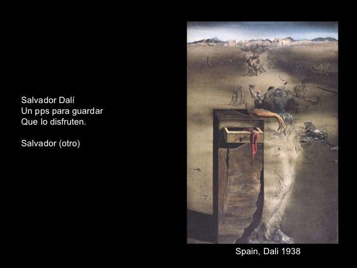 Spain, Dali 1938 Salvador Dalí Un pps para guardar Que lo disfruten. Salvador (otro)