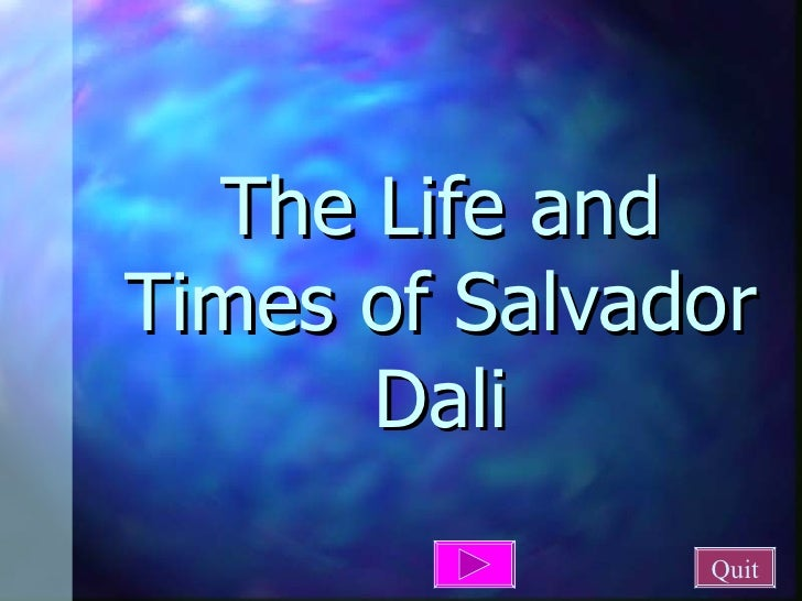 The Life and Times of Salvador Dali Quit