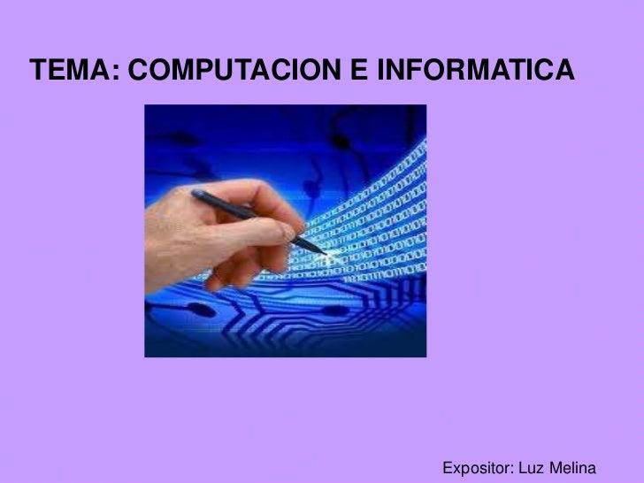 TEMA: COMPUTACION E INFORMATICA<br />Expositor: Luz Melina<br />