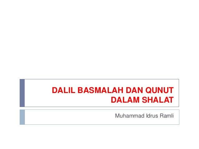 DALIL BASMALAH DAN QUNUT DALAM SHALAT Muhammad Idrus Ramli