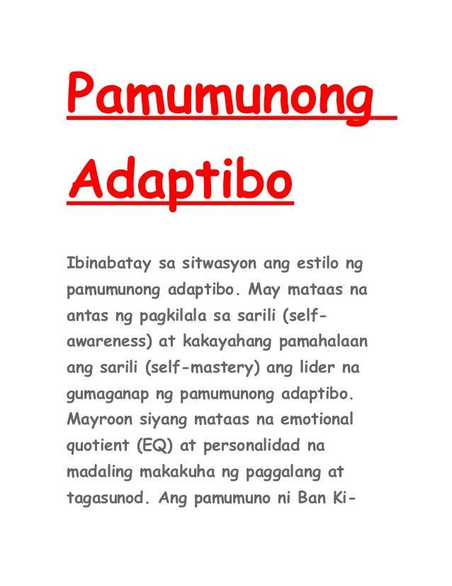 Pamumunong Adaptibo Ibinabatay sa sitwasyon ang estilo ng pamumunong adaptibo. May mataas na antas ng pagkilala sa sarili ...