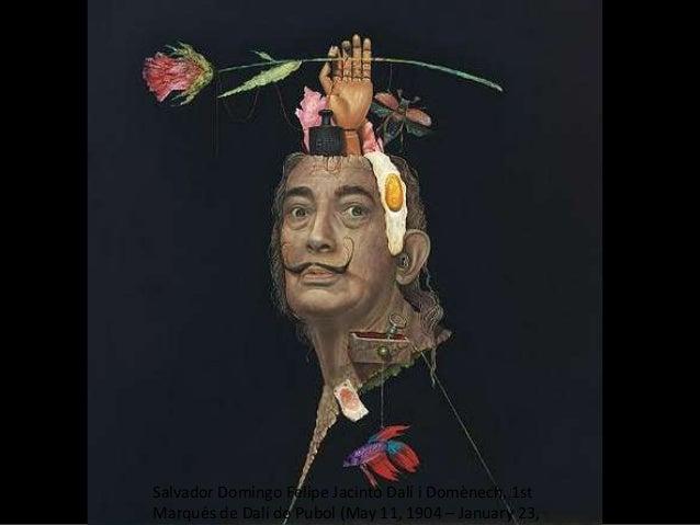 Salvador Domingo Felipe Jacinto Dalí i Domènech, 1stMarqués de Dalí de Pubol (May 11, 1904 – January 23,