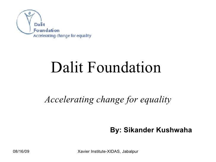 Dalit Foundation   Accelerating change for equality By: Sikander Kushwaha