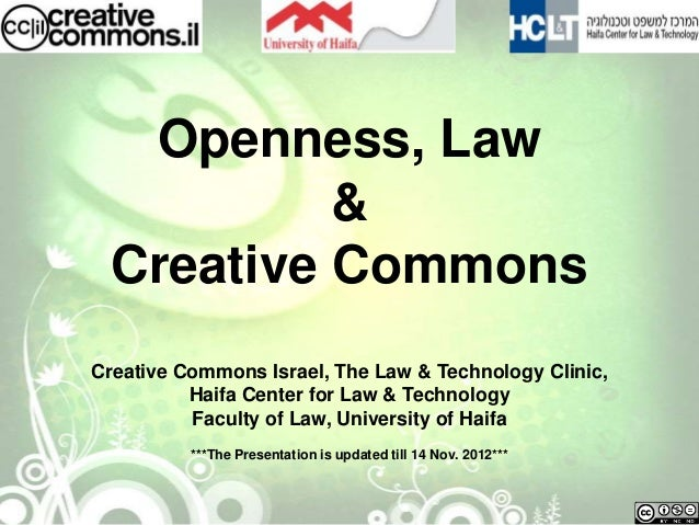 Openness, Law           &  Creative CommonsCreative Commons Israel, The Law & Technology Clinic,          Haifa Center for...
