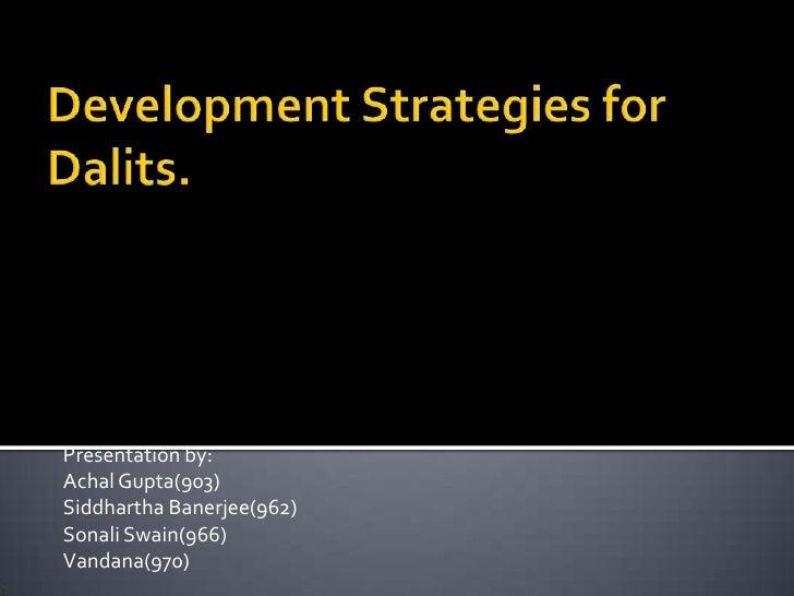 Development Strategies for Dalits.<br />Presentation by:<br />Achal Gupta(903)<br />Siddhartha Banerjee(962)<br />Sonali S...