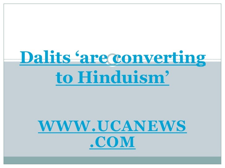 Dalits 'are converting to Hinduism'<br />www.ucanews.com<br />