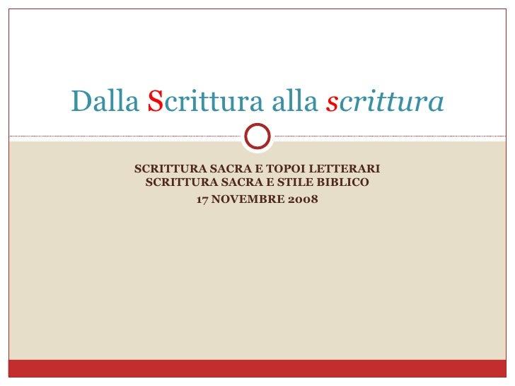 SCRITTURA SACRA E TOPOI LETTERARI SCRITTURA SACRA E STILE BIBLICO 17 NOVEMBRE 2008 Dalla  S crittura alla  s crittura