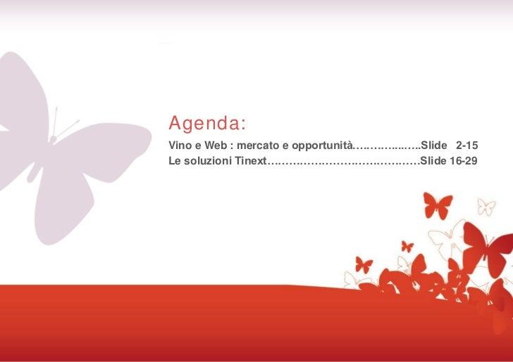 Agenda:Vino e Web : mercato e opportunità.….……....…..Slide 2-15Le soluzioni Tinext……………………………………Slide 16-29