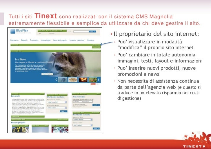 Tutti i siti Tinext sono realizzati con il sistema CMS Magnoliaestremamente flessibile e semplice da utilizzare da chi dev...