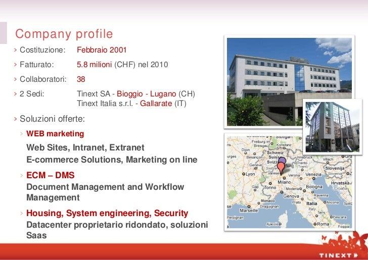 Company profile› Costituzione:    Febbraio 2001› Fatturato:       5.8 milioni (CHF) nel 2010› Collaboratori:   38› 2 Sedi:...