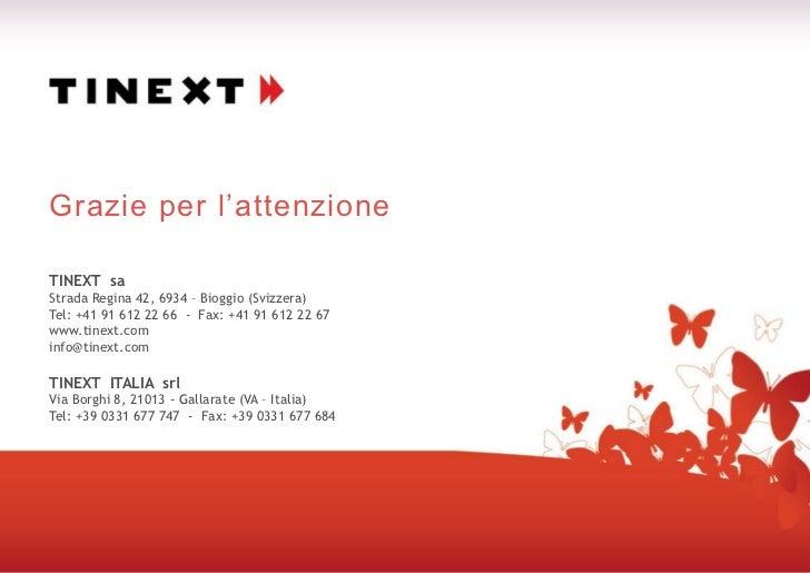 Grazie per l'attenzioneTINEXT saStrada Regina 42, 6934 – Bioggio (Svizzera)Tel: +41 91 612 22 66 - Fax: +41 91 612 22 67ww...