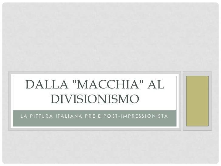 """DALLA """"MACCHIA"""" AL    DIVISIONISMOLA PITTURA ITALIANA PRE E POST-IMPRESSIONISTA"""