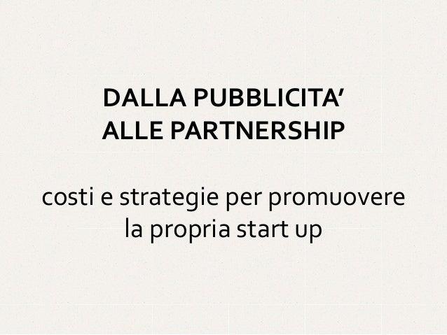 DALLA  PUBBLICITA'     ALLE  PARTNERSHIP   costi  e  strategie  per  promuovere     la  ...