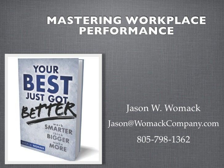 MASTERING WORKPLACE    PERFORMANCE          Jason W. Womack       Jason@WomackCompany.com            805-798-1362