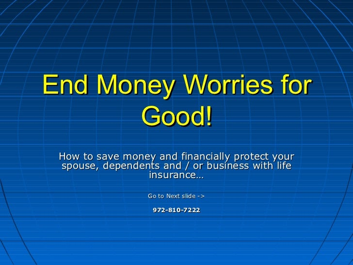 End Money Worries for       Good! How to save money and financially protect your spouse, dependents and / or business with...
