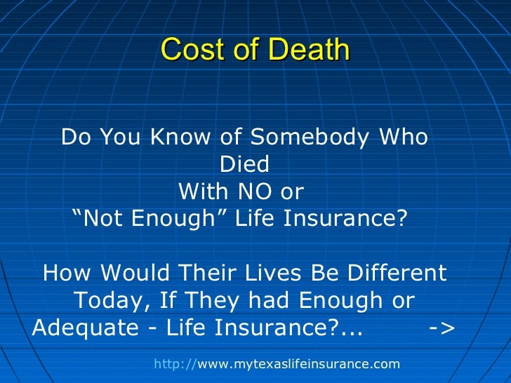 """Cost of Death  Do You Know of Somebody Who              Died           With NO or   """"Not Enough"""" Life Insurance? How Would..."""
