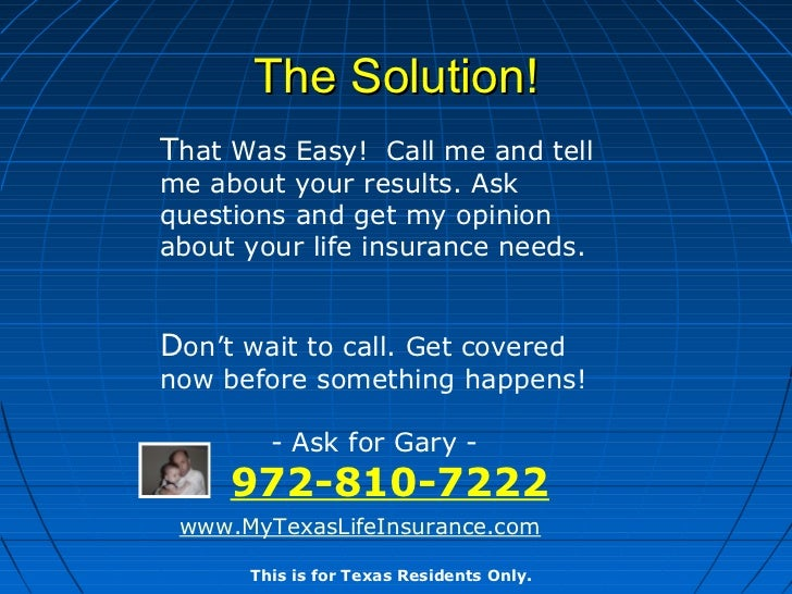 The Solution!That Was Easy! Call me and tellme about your results. Askquestions and get my opinionabout your life insuranc...